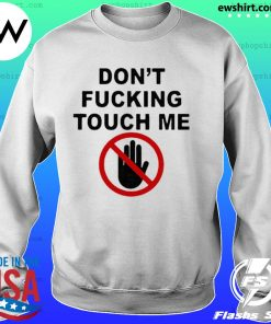 2020 Covid-19 Don't fucking touch me hand s Sweater