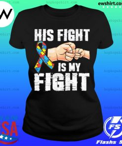 Autism Awareness Shirt Autism Mom Dad His Fight Is My Fight s Ladies Tee
