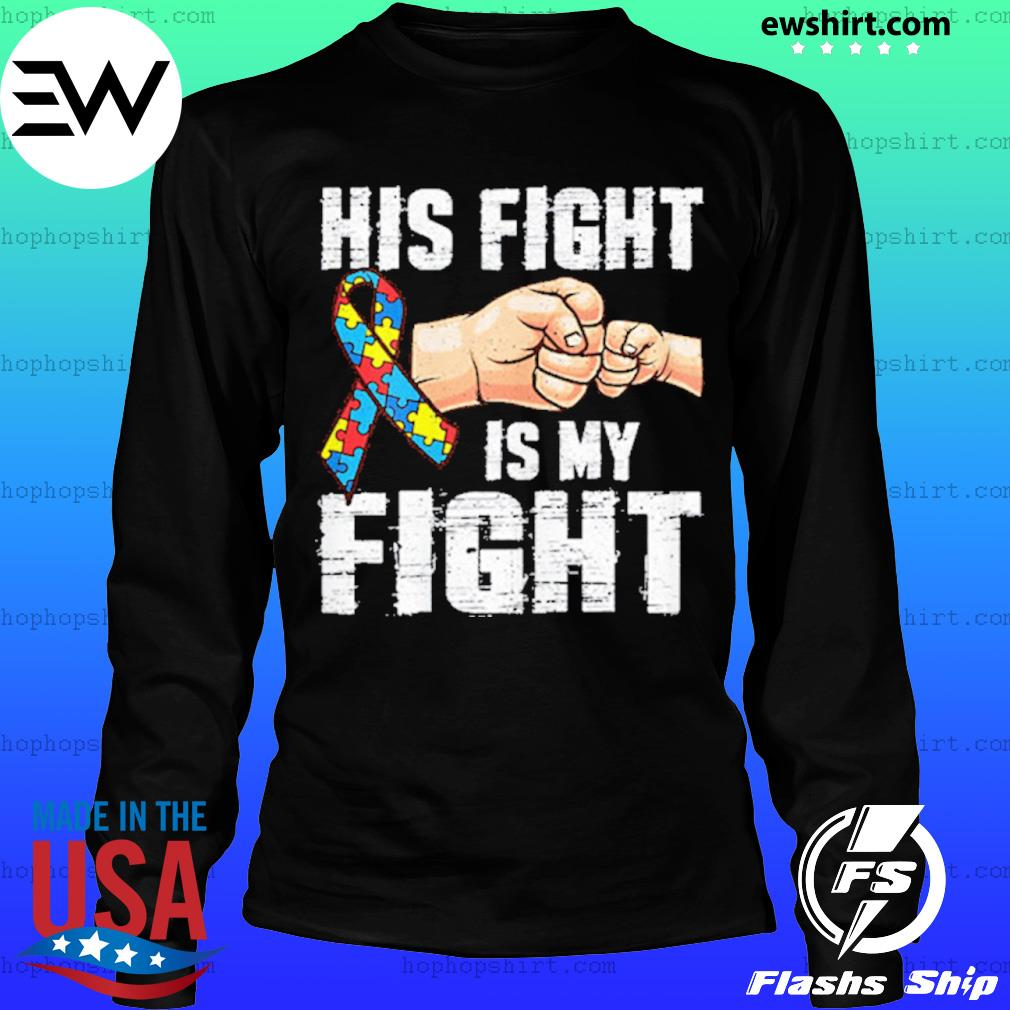 Autism Awareness Shirt Autism Mom Dad His Fight Is My Fight s LongSleeve