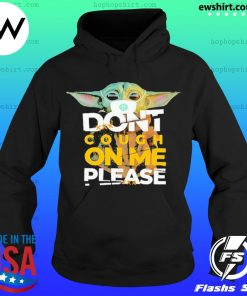 Baby Yoda Don't cough on me please Shirt Hoodie