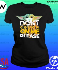 Baby Yoda Don't cough on me please Shirt Ladies Tee