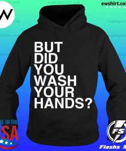But Did You Wash Your Hands Hand Washing Hygiene s Hoodie