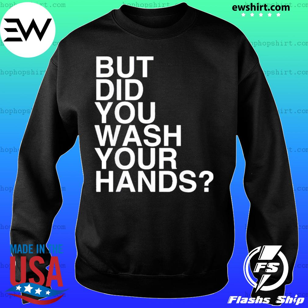 But Did You Wash Your Hands Hand Washing Hygiene s Sweater