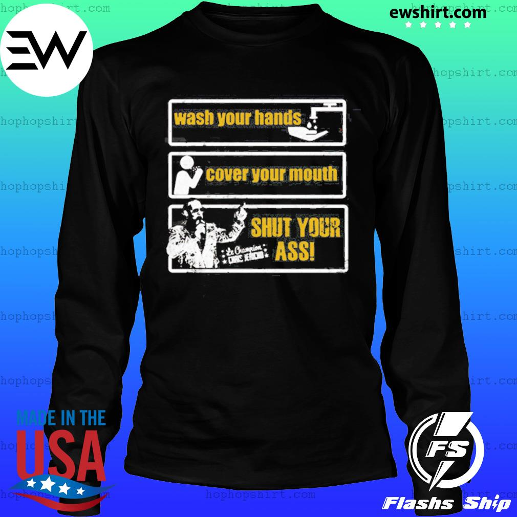 Chris Jericho wash your hands cover your mouth shut your ass s LongSleeve
