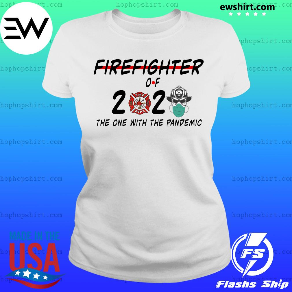 Firefighter of 2020 the one with the pandemic s Ladies Tee