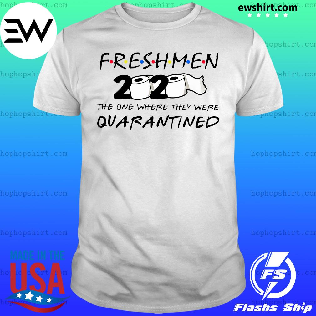 Freshmen 2020 the one where they were quarantined shirt