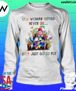 Gnome old woman hippies never die they just go to pot s LongSleeve
