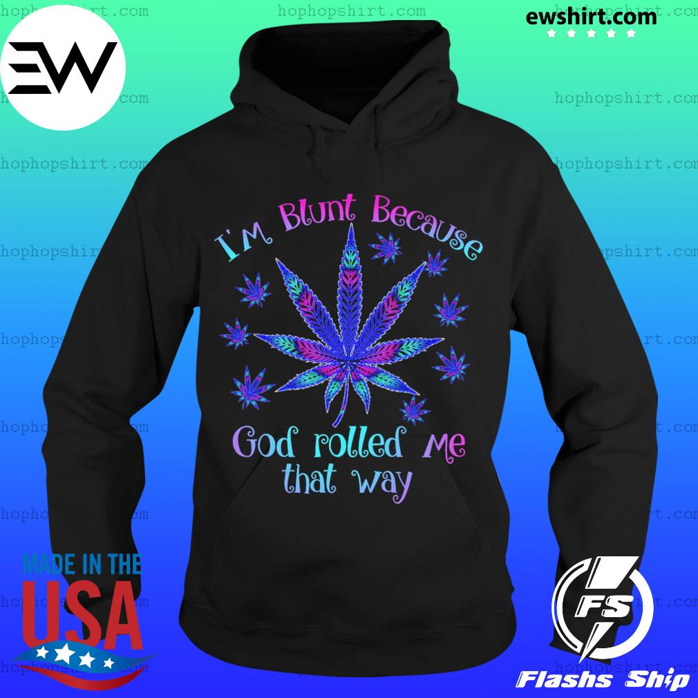 I'm blunt because god rolled me that way weed s Hoodie