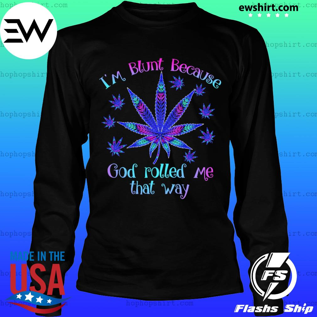 I'm blunt because god rolled me that way weed s LongSleeve
