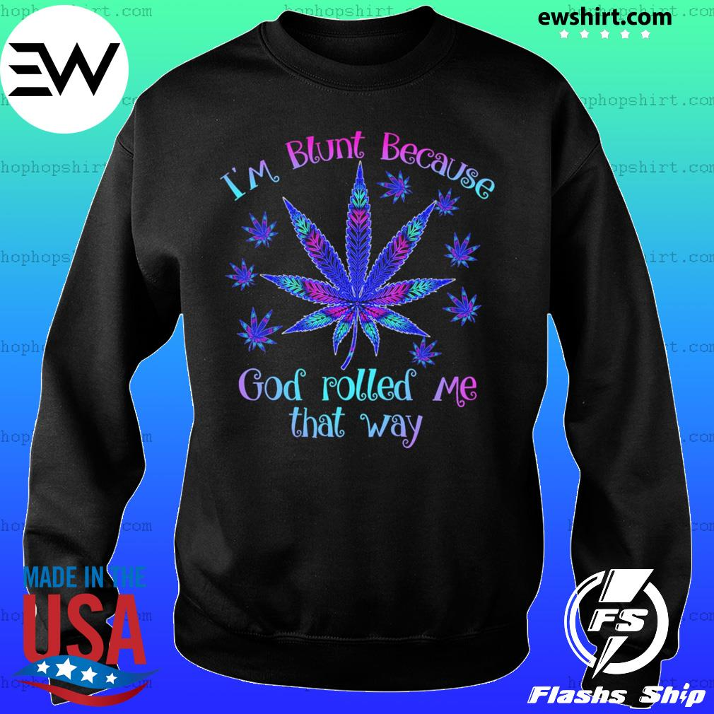 I'm blunt because god rolled me that way weed s Sweater