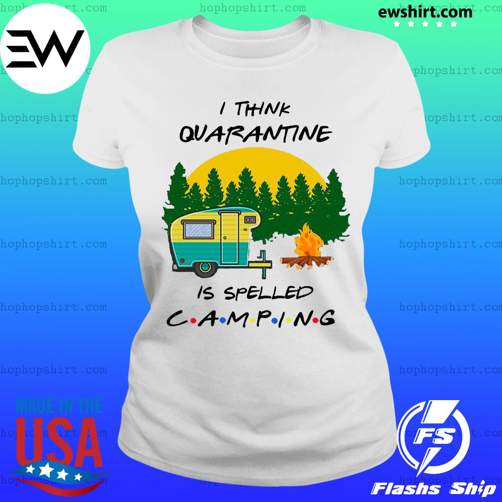 I think quarantine is spelled camping s Ladies Tee