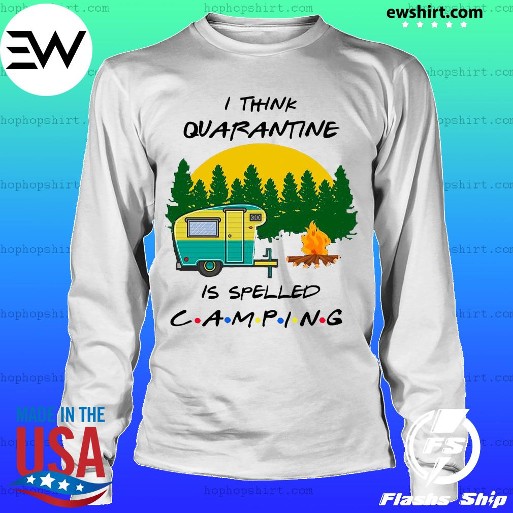 I think quarantine is spelled camping s LongSleeve