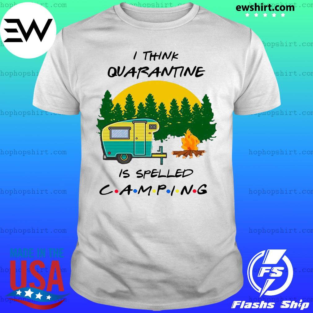 I think quarantine is spelled camping shirt