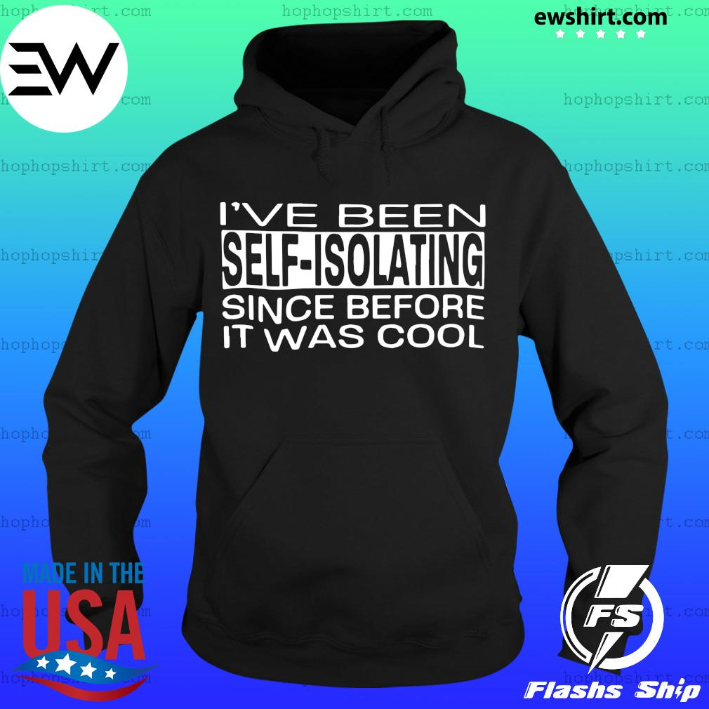 I've been self isolating since before it was cool s Hoodie