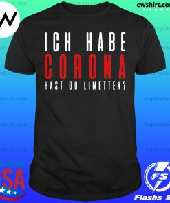 ICH Habe Corona hast du limetten red IF shirt