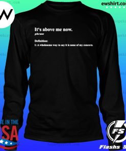 It's above me now a wholesome way to say it is none of my concern s LongSleeve