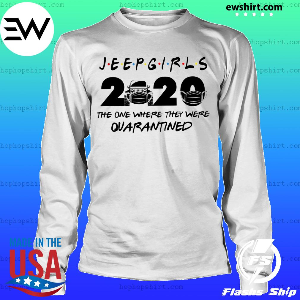 Jeep girls 2020 the one where they were quarantined s LongSleeve