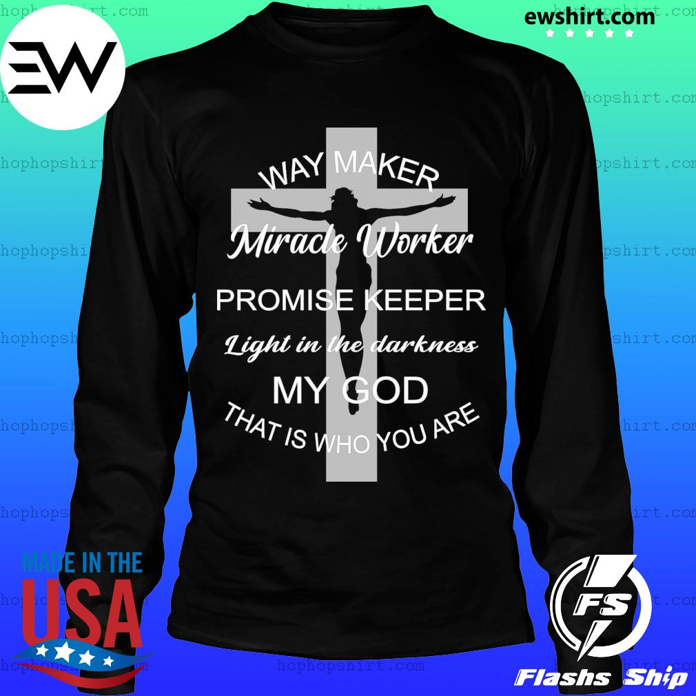 Jesus cross way maker miracle worker promise keeper light in the darkness my god that is who you are s LongSleeve
