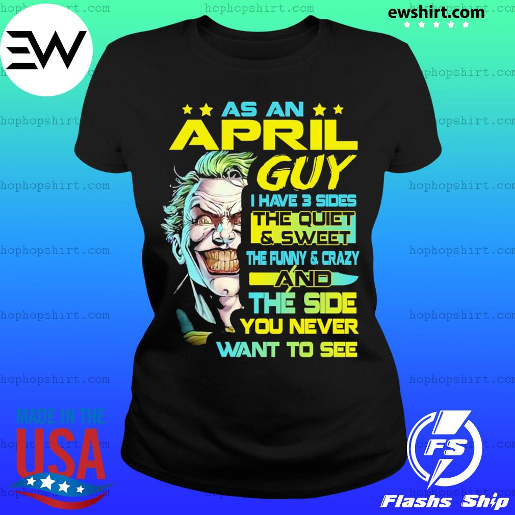 Joker As An April Guy I Have 3 Sides the quiet & sweet s Ladies Tee