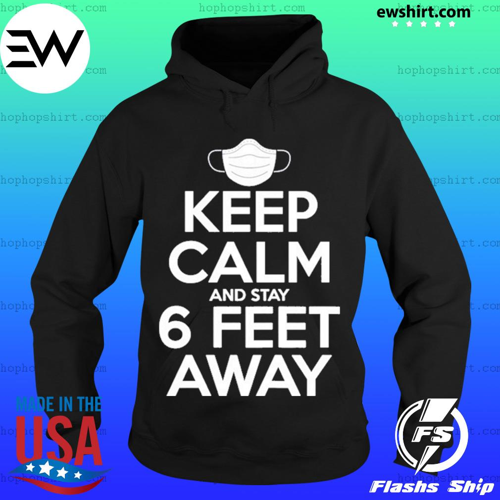 Keep Calm Stay 6 Feet Away Social Distancing Awareness Shirt Hoodie