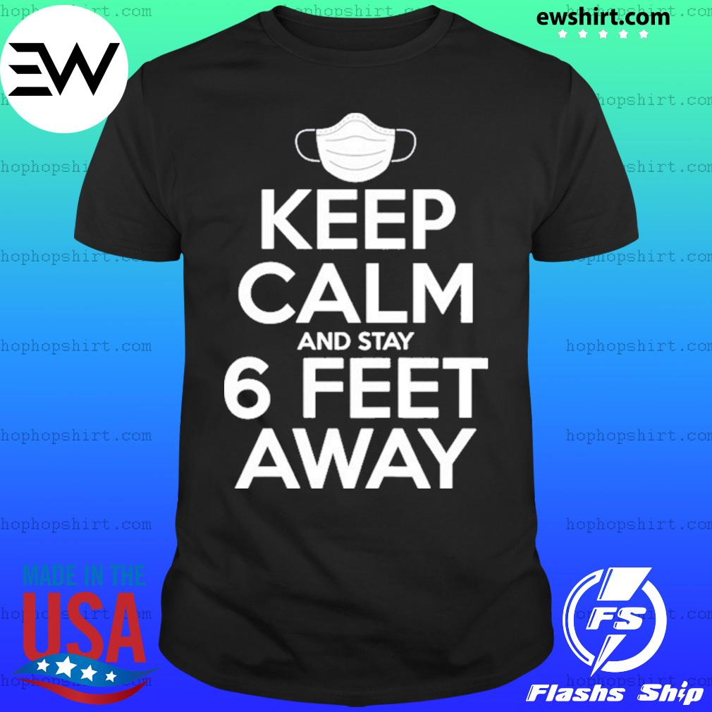 Keep Calm Stay 6 Feet Away Social Distancing Awareness Shirt