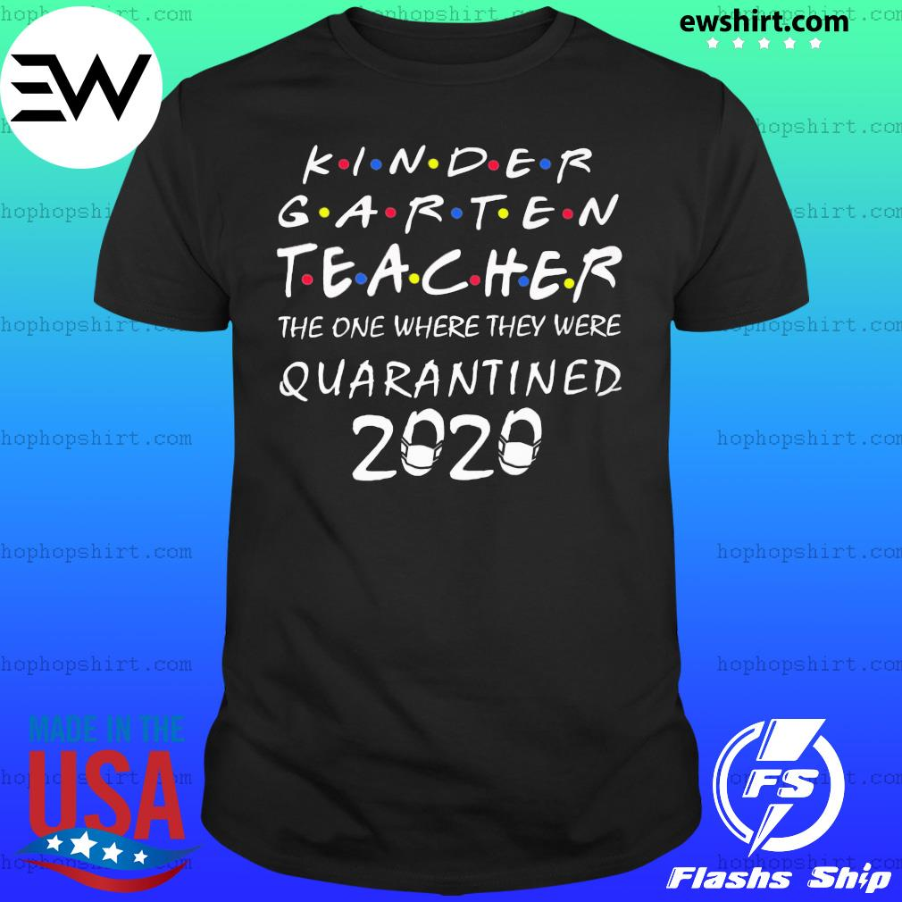 Kindergarten teacher the one where they were quarantined 2020 shirt