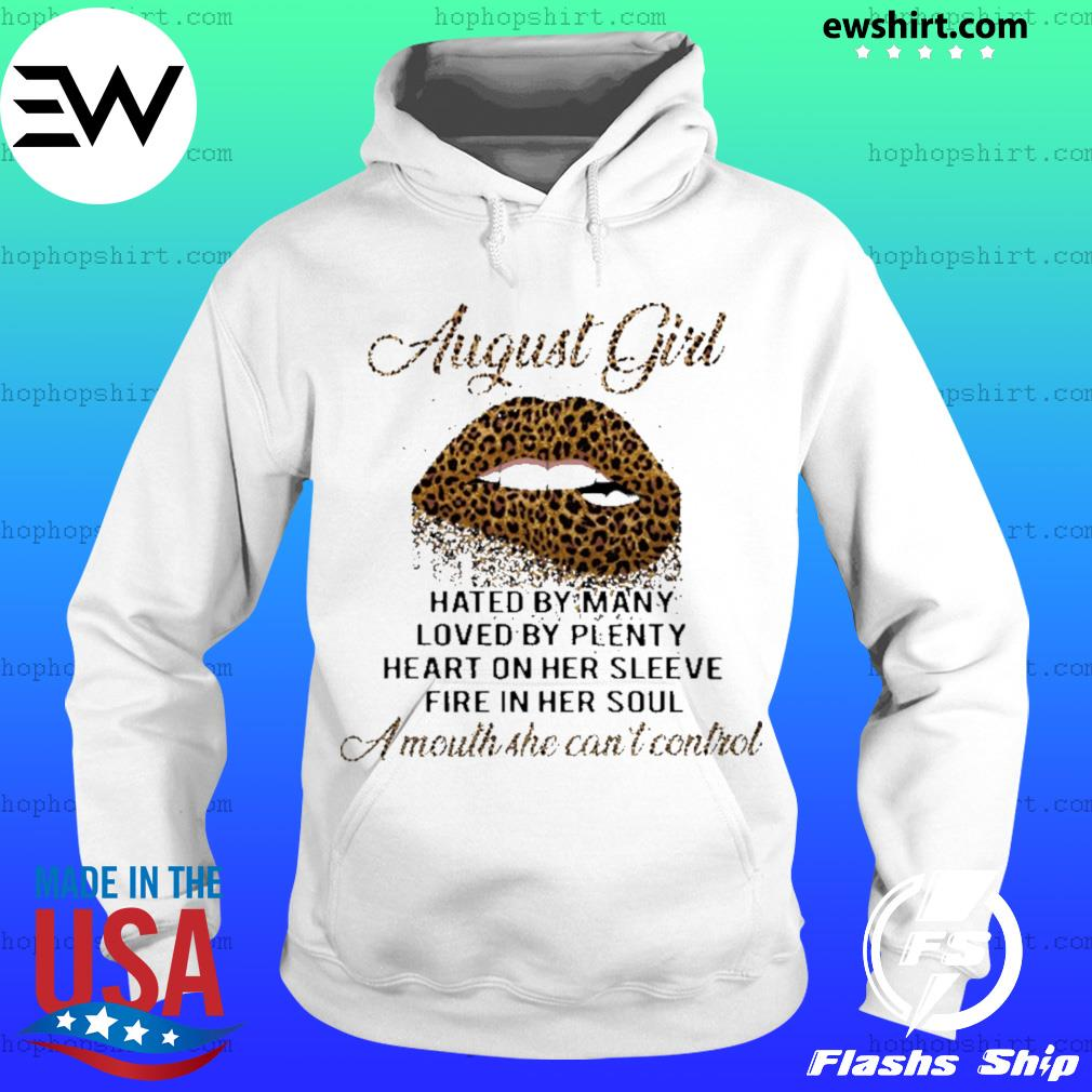 Leopard lips August girl hated by many loved by plenty heart in her sleeve fire in her soul a mouth she can't control s Hoodie