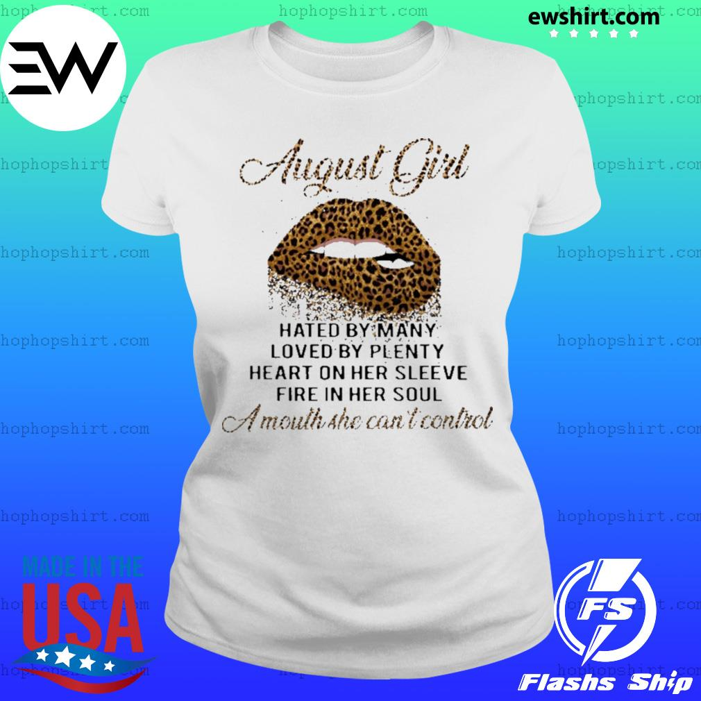 Leopard lips August girl hated by many loved by plenty heart in her sleeve fire in her soul a mouth she can't control s Ladies Tee