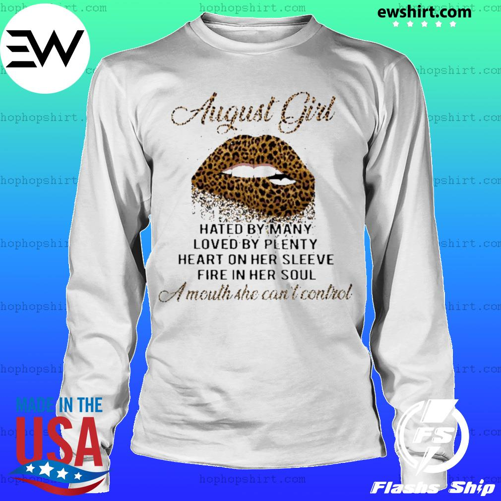 Leopard lips August girl hated by many loved by plenty heart in her sleeve fire in her soul a mouth she can't control s LongSleeve