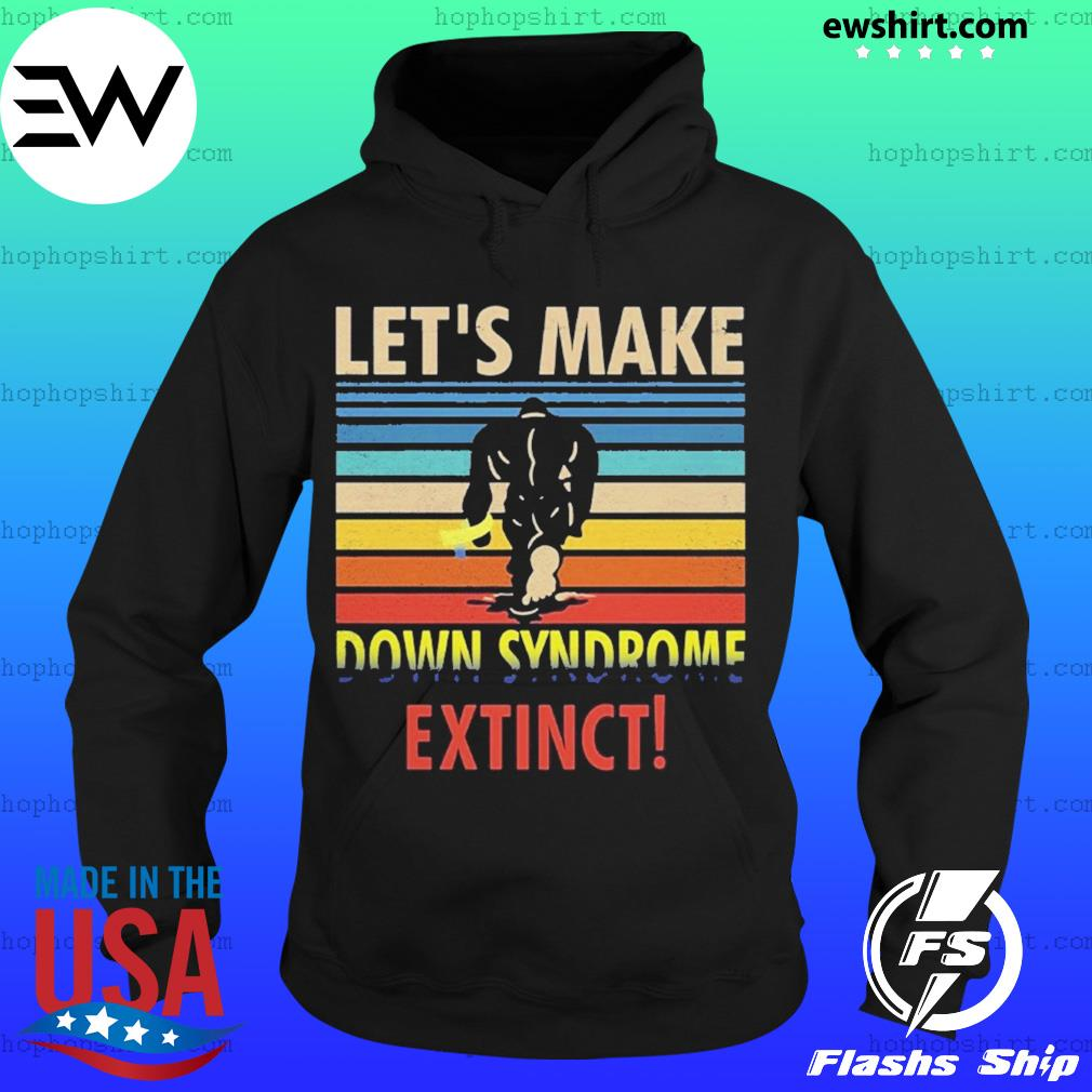 Let's make down syndrome extinct s Hoodie