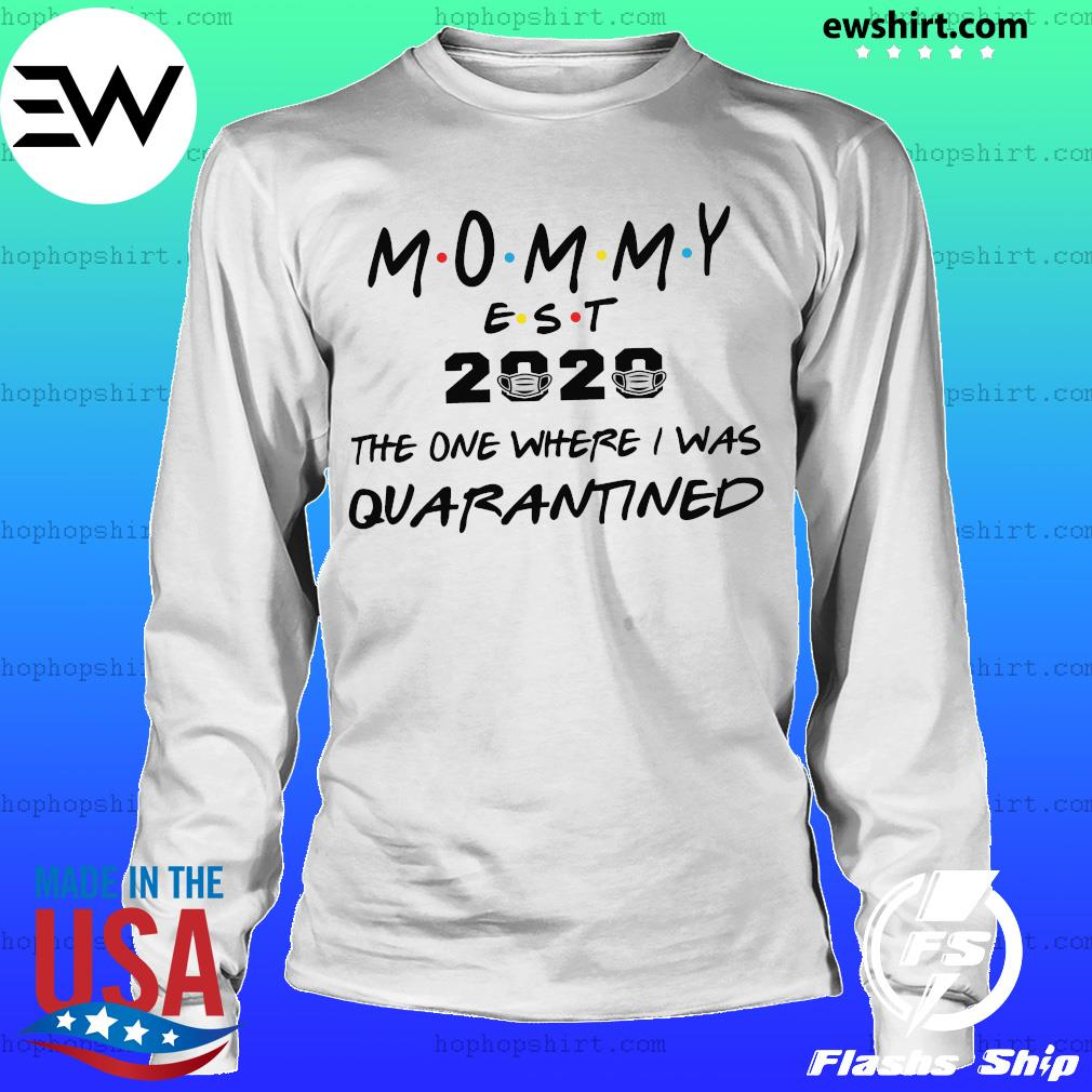 Mommy est 2020 the one where they were quarantined s LongSleeve