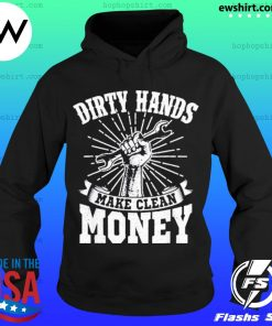 My Hands May Be Dirty But My Money Is Clean s Hoodie