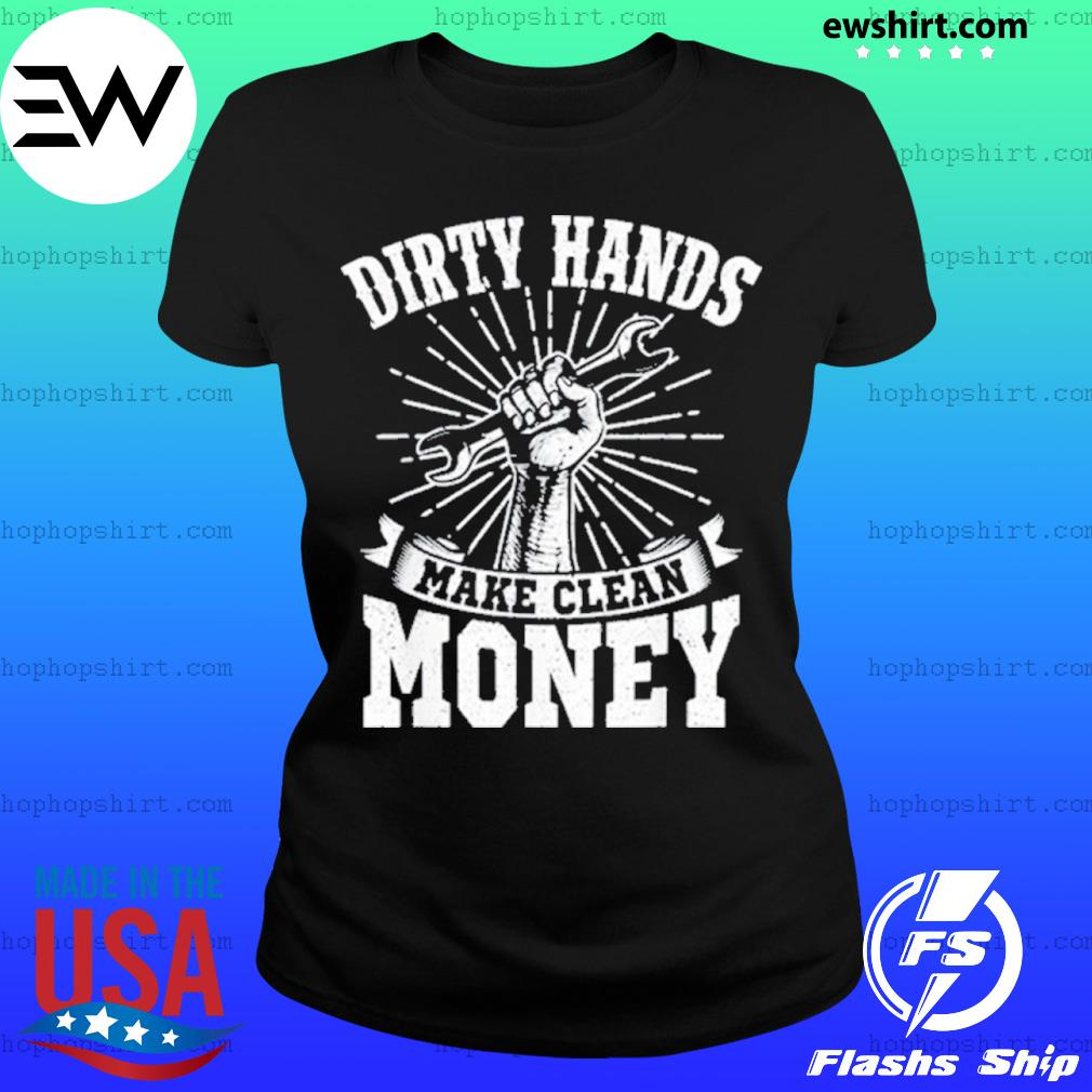 My Hands May Be Dirty But My Money Is Clean s Ladies Tee