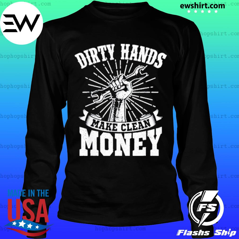 My Hands May Be Dirty But My Money Is Clean s LongSleeve