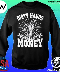 My Hands May Be Dirty But My Money Is Clean s Sweater