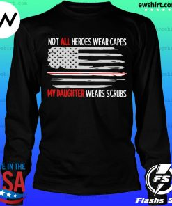 Not all heroes wear capes my daughter wear scrubs flag s LongSleeve