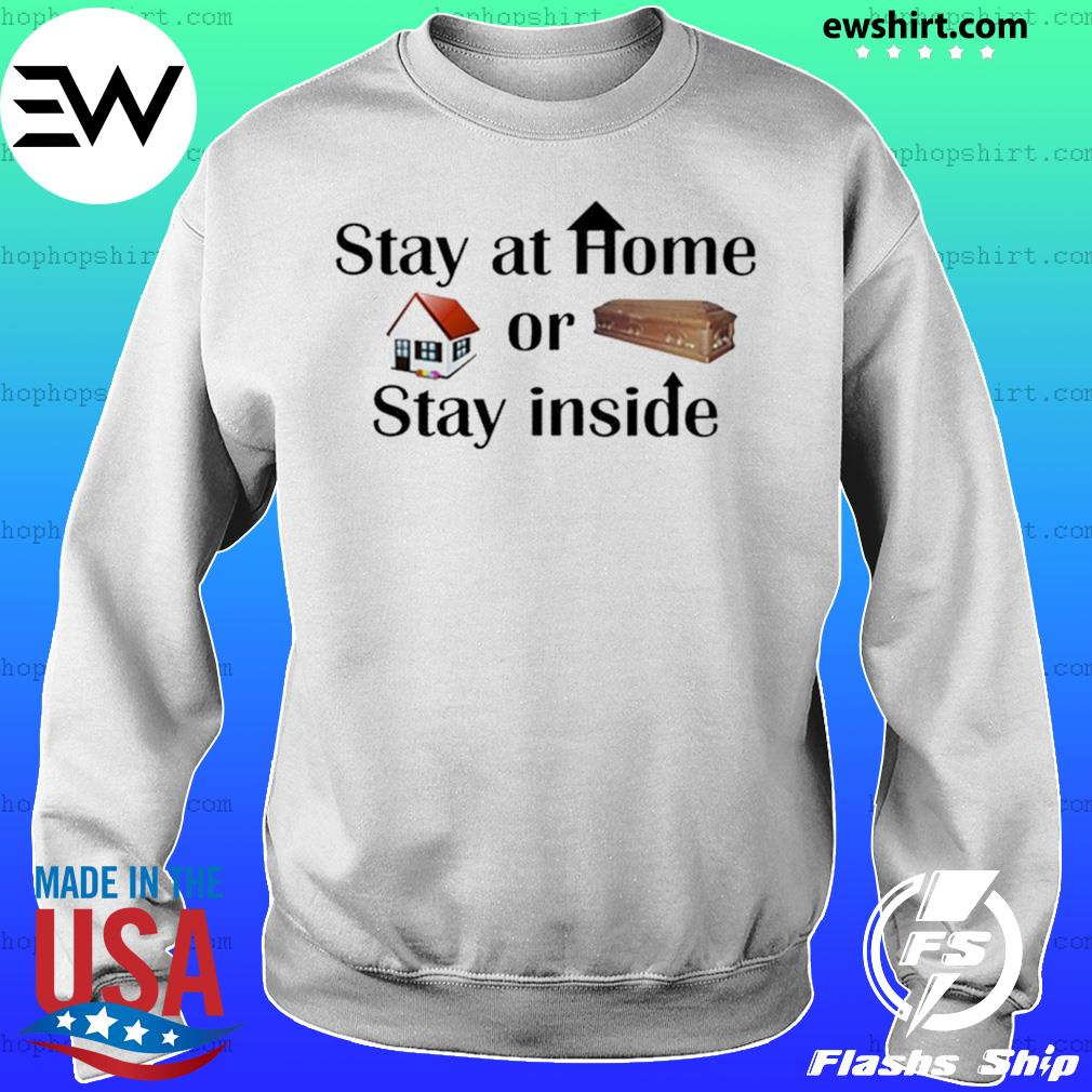 Stay At Home Or Stay Inside Shirt Sweater