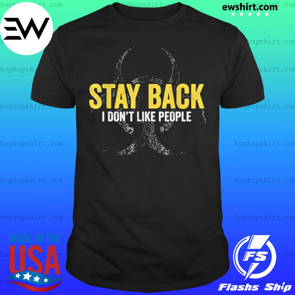 Stay back I don't like people virus awareness flu shirt