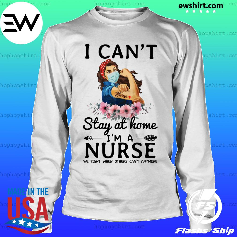 Strength goman floral I can't stay at home I'm a nurse we fight when others can't anymore nurse s LongSleeve