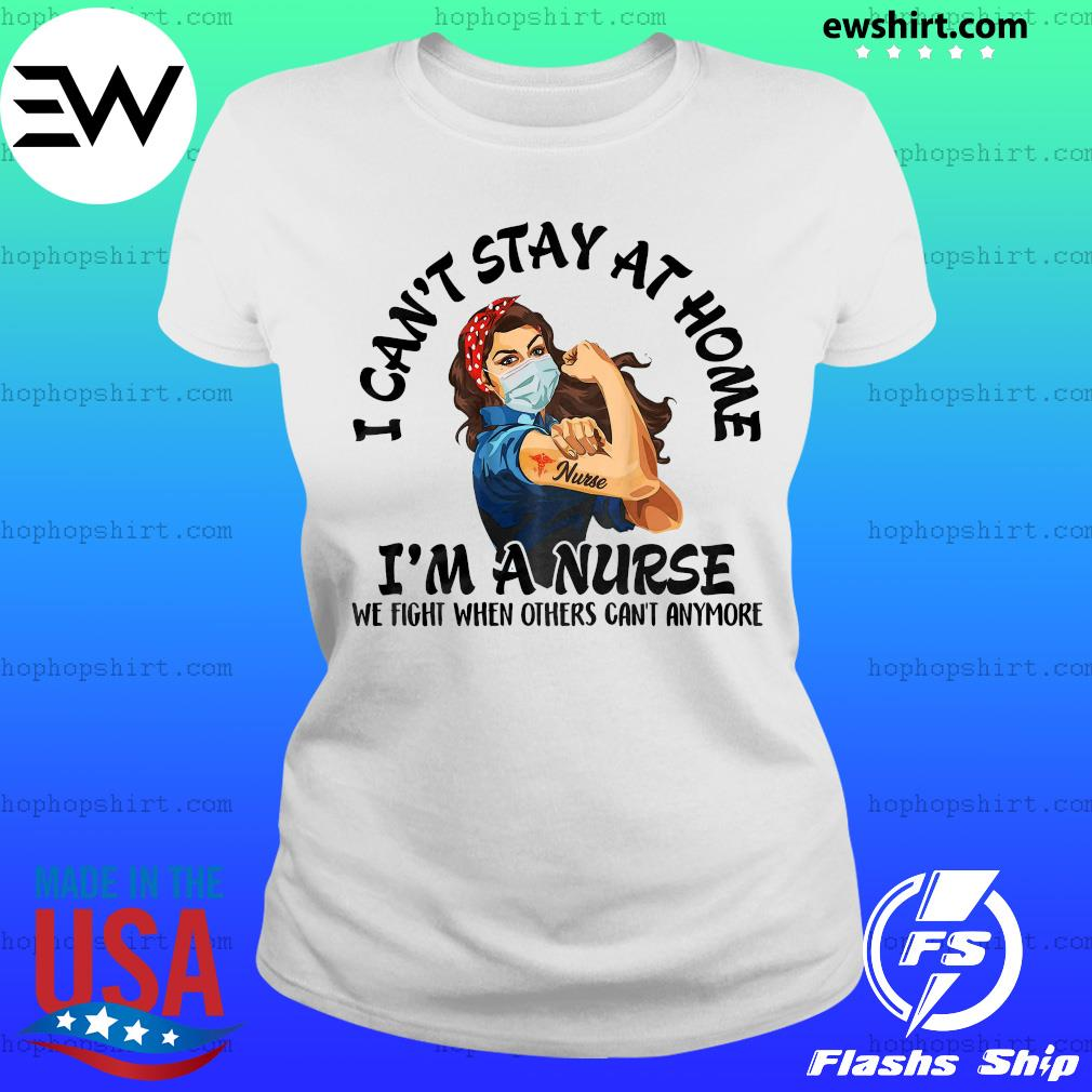Strength goman I can't stay at home I'm a nurse we fight when others can_t anymore nurse s Ladies Tee