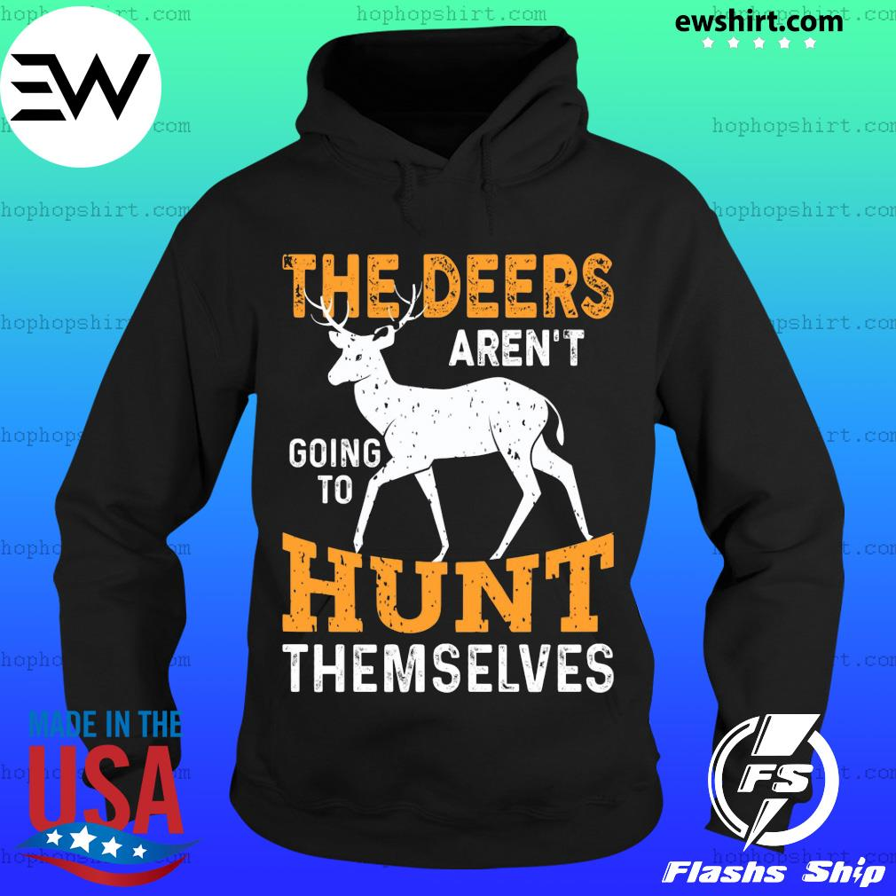 The deers aren't going to hunt themselves s Hoodie