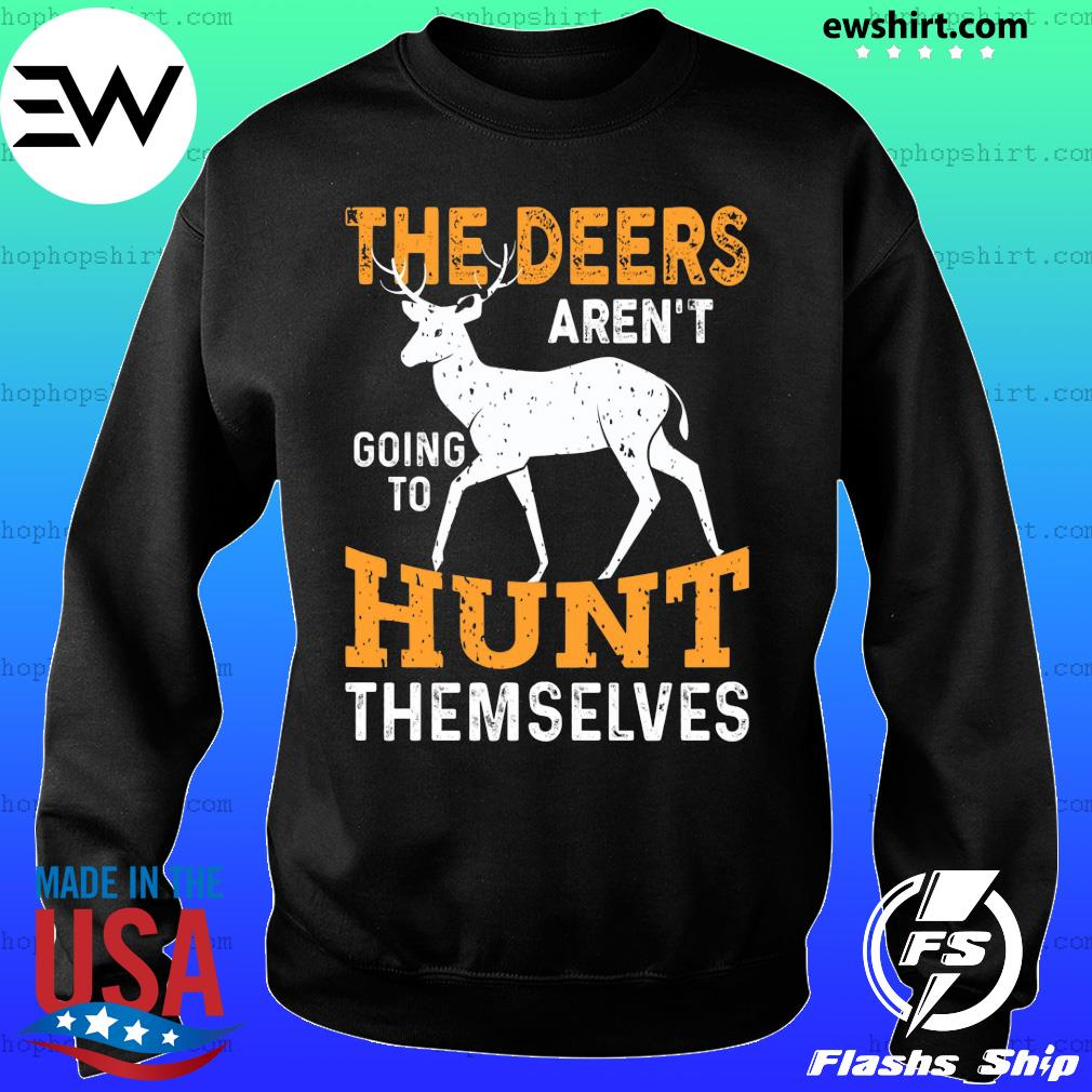 The deers aren't going to hunt themselves s Sweater