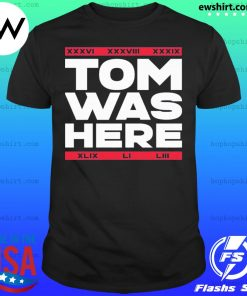 Tom Was Here shirt
