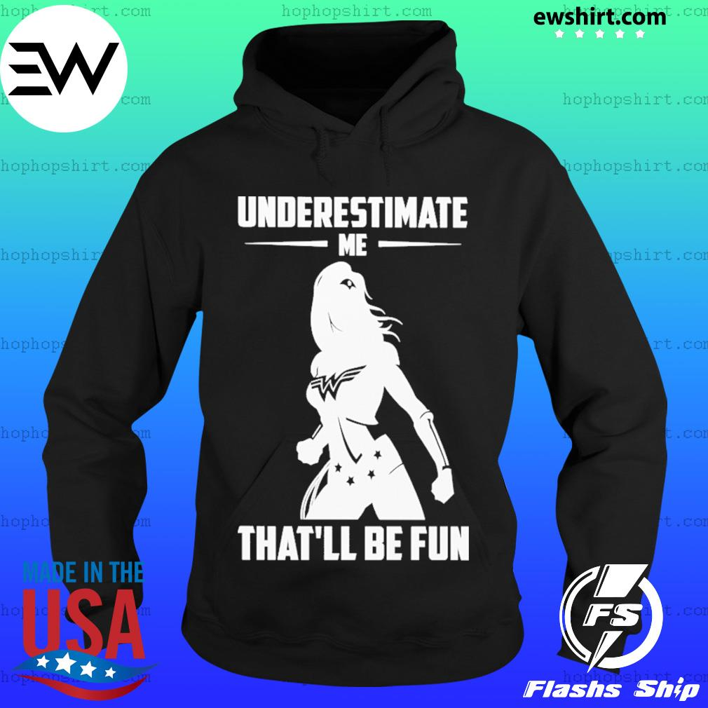 Underestimate me that'll be fun shirt wonder woman s Hoodie