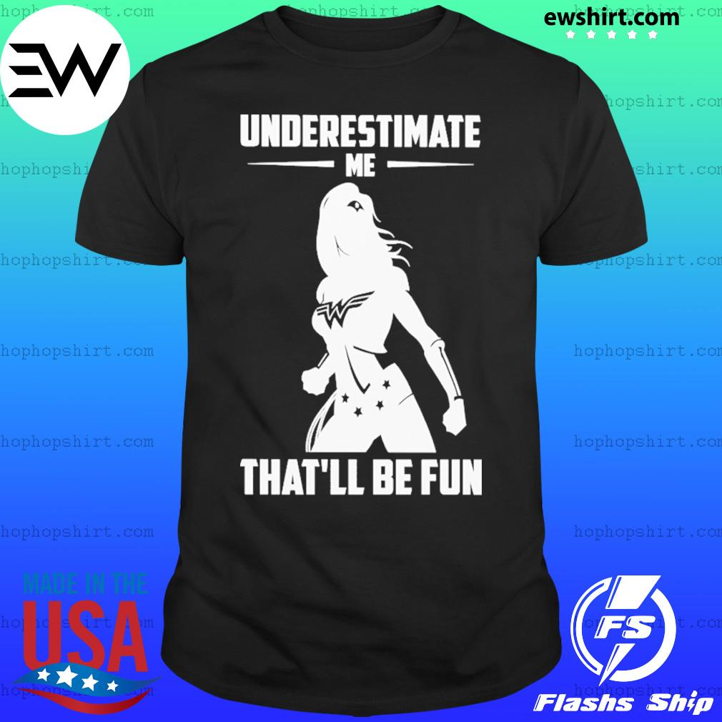 Underestimate me that'll be fun shirt wonder woman shirt