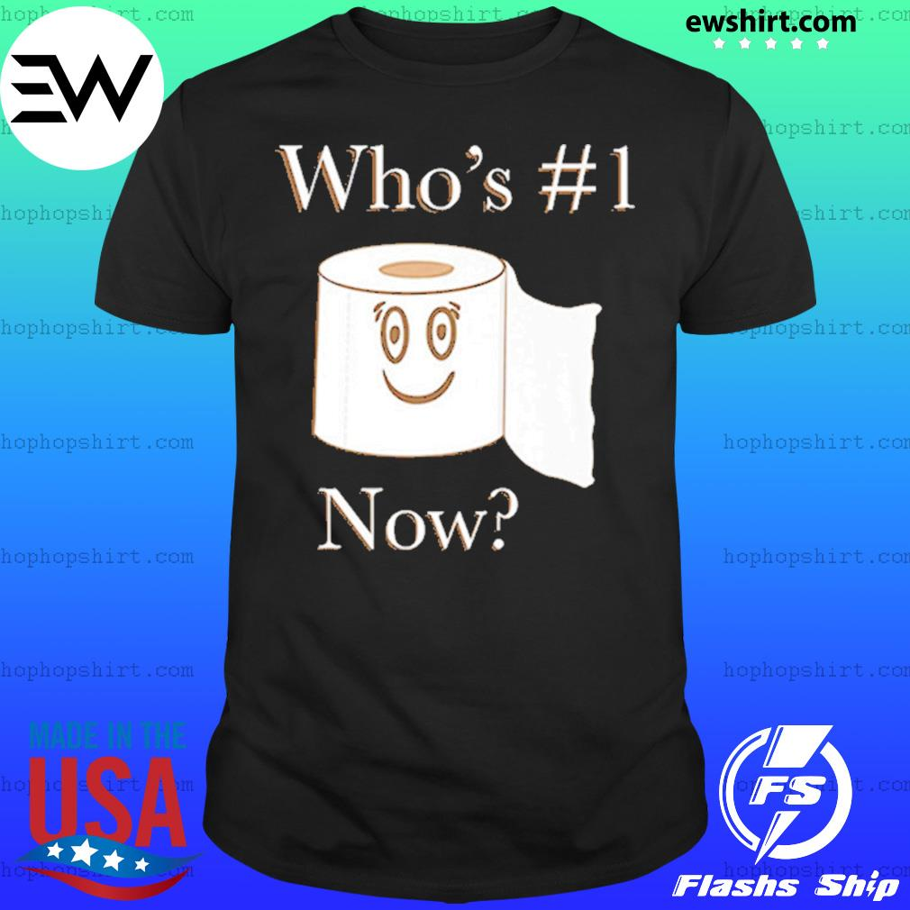 Whos No. 1 Now Toilet Paper Shirt