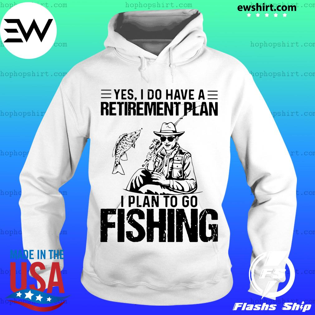 Yes I do have a retirement plan I plan to go fishing s Hoodie