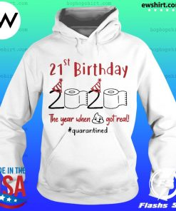 21st Birthday 2020 The Year When Shit Got Real Quarantined s Hoodie