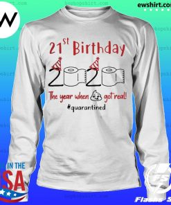 21st Birthday 2020 The Year When Shit Got Real Quarantined s LongSleeve