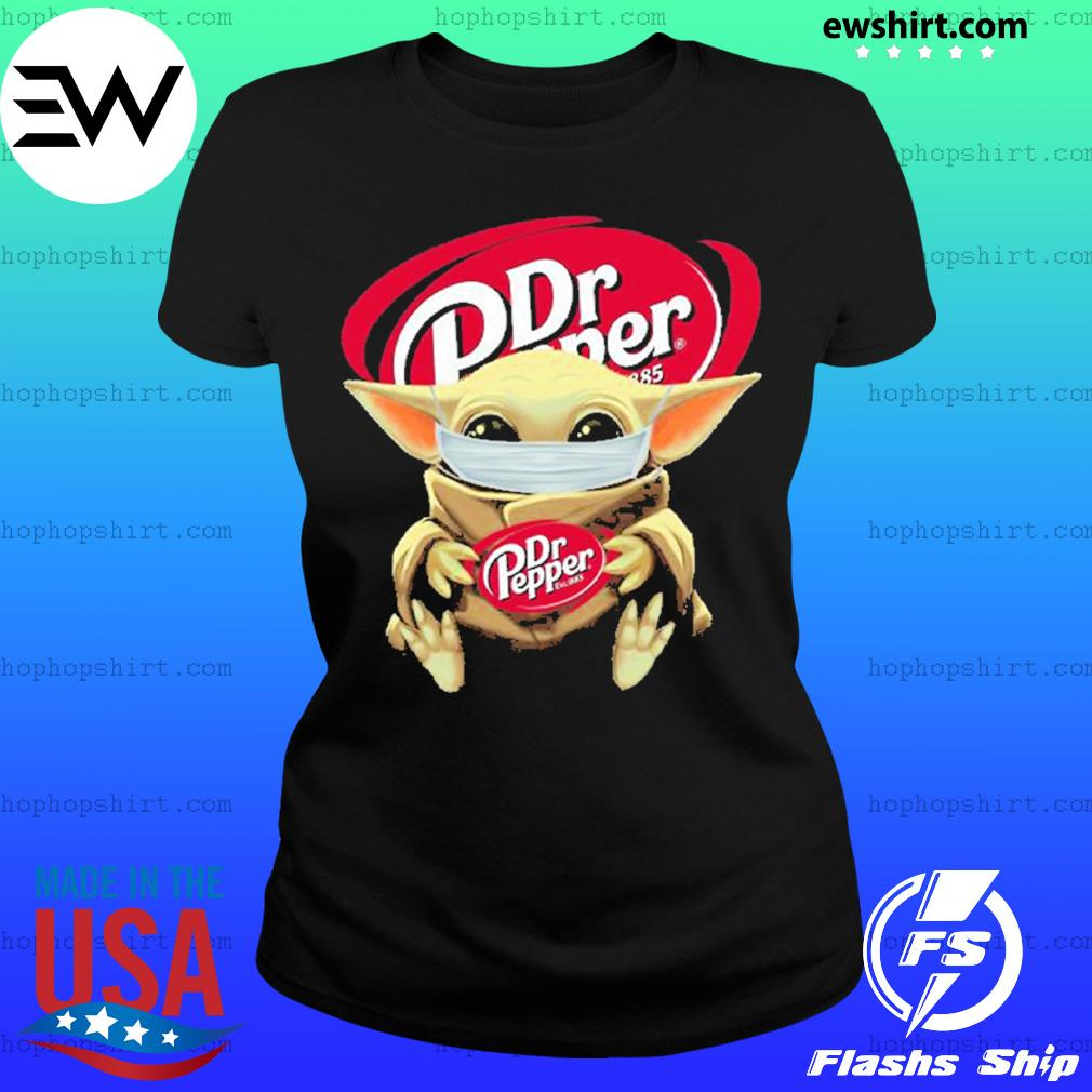 Baby yoda face mask hug Dr Pepper I can't stay at home s Ladies Tee
